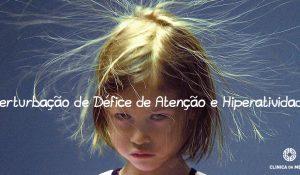 Criança visivelmente perturbada, com a legenda Perturbação de Hiperatividade e Défice de Atenção